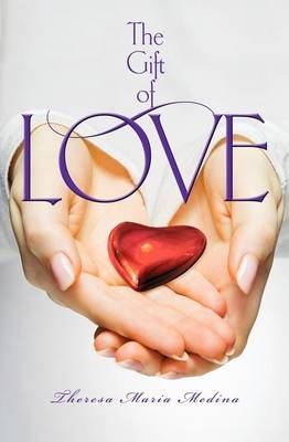 The Gift of Love by Theresa Maria Medina