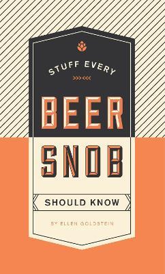 Stuff Every Beer Snob Should Know by Ellen Goldstein