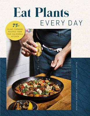 Eat Plants Everyday: 75+ Flavorful Recipes to Bring More Plants into Your Daily Meals by Blair Warsham