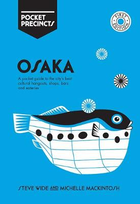 Osaka Pocket Precincts: A Pocket Guide to the City's Best Cultural Hangouts, Shops, Bars and Eateries by Steve Wide