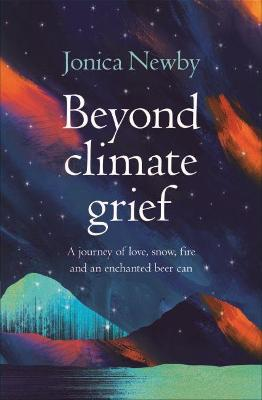 Beyond Climate Grief: A journey of love, snow, fire and an enchanted beer can book