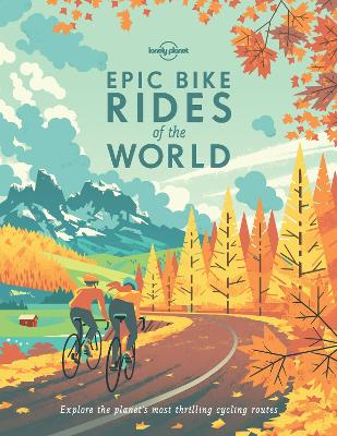 Epic Bike Rides of the World by Lonely Planet