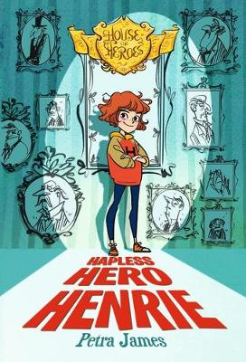 Hapless Hero Henrie (House of Heroes Book 1) by Petra James