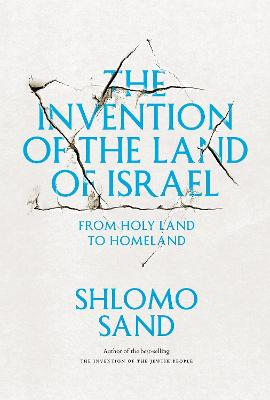 The Invention of the Land of Israel by Shlomo Sand