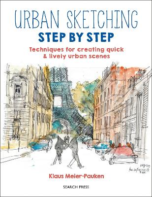 Urban Sketching Step by Step: Techniques for Creating Quick & Lively Urban Scenes by Klaus Meier-Pauken