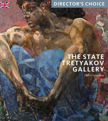 The State Tretyakov Gallery: Director's Choice by Zelfira Tregulova