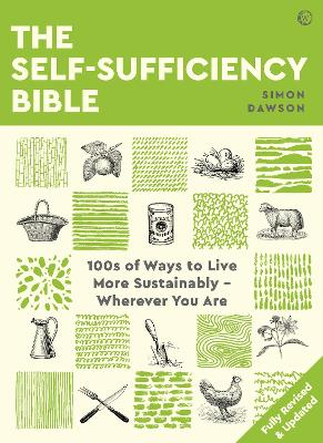 The Self-sufficiency Bible: 100s of Ways to Live More Sustainably - Wherever You Are by Simon Dawson