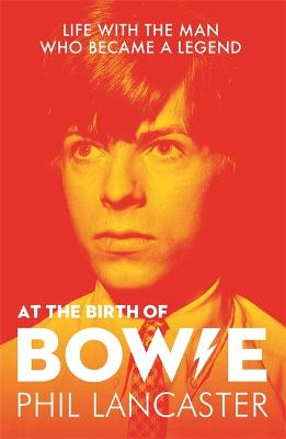 At the Birth of Bowie: Life with the Man Who Became a Legend by Phil Lancaster