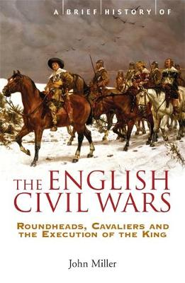 A Brief History of the English Civil Wars by John Miller