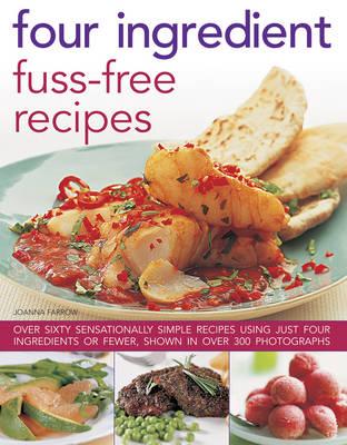 Four Ingredient Fuss-Free Recipes by Farrow Joanna