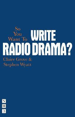 So You Want To Write Radio Drama? by Claire Grove