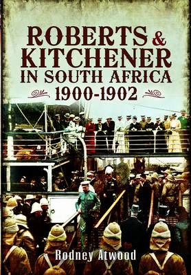 Roberts and Kitchener in South Africa by Rodney Atwood