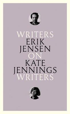 On Kate Jennings: Writers on Writers by Erik Jensen