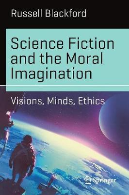 Science Fiction and the Moral Imagination by Russell Blackford
