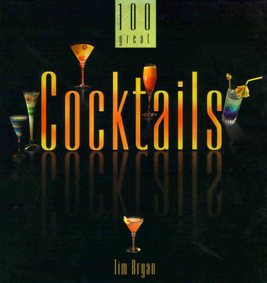 100 Great Cocktails by Tim Bryan