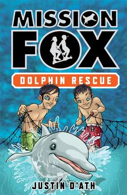 Dolphin Rescue: Mission Fox Book 3 by Justin D'Ath