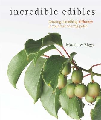 Incredible Edibles: Grow Something Different in Your Fruit and Veg Patch by DK Australia