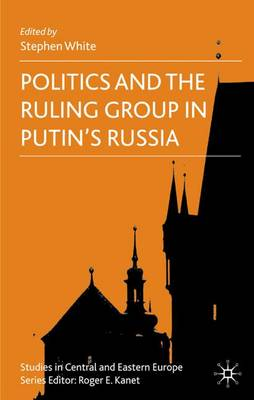 Politics and the Ruling Group in Putin's Russia book