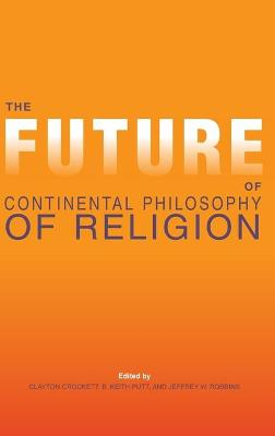Future of Continental Philosophy of Religion by Clayton Crockett