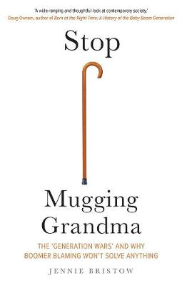 Stop Mugging Grandma: The 'Generation Wars' and Why Boomer Blaming Won't Solve Anything book