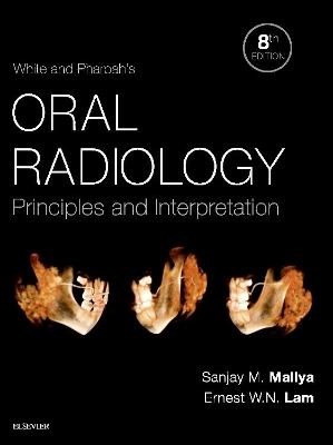 White and Pharoah's Oral Radiology: Principles and Interpretation by Sanjay Mallya