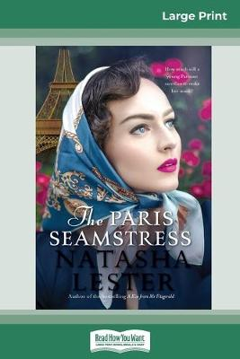 The Paris Seamstress: How much will a young Parisian sacrifice to make her mark? (16pt Large Print Edition) by Natasha Lester