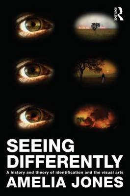 Seeing Differently by Amelia Jones