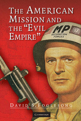 The American Mission and the 'Evil Empire' by David S. Foglesong