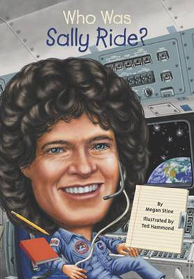 Who Was Sally Ride? by Megan Stine