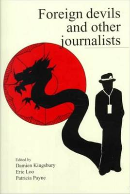 Foreign Devils and Other Journalists by Damien Kingsbury