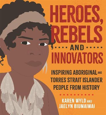 Heroes, Rebels and Innovators: Inspiring Aboriginal and Torres Strait Islander people from history book