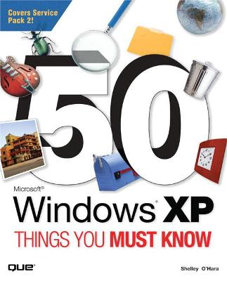 50 Microsoft Windows XP Things You Must Know by Shelley O'Hara