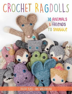 Crochet Ragdolls: 30 Animals and Friends to Snuggle book
