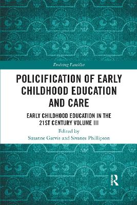 Policification of Early Childhood Education and Care: Early Childhood Education in the 21st Century Vol III by Susanne Garvis