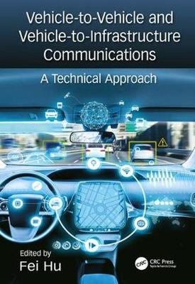 Vehicle-to-Vehicle and Vehicle-to-Infrastructure Communications by Fei Hu