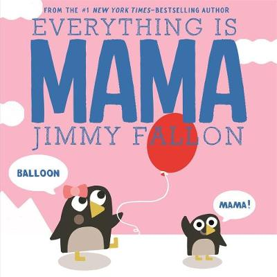 Everything Is Mama by Jimmy Fallon