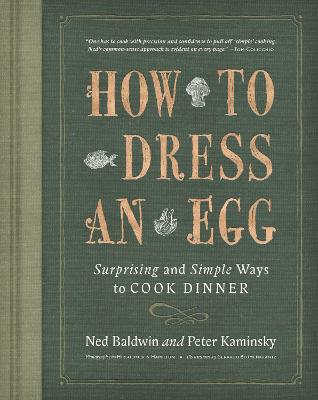 How to Dress an Egg: Surprising and Simple Ways to Cook Dinner by