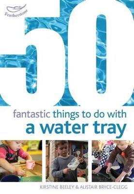 50 Fantastic things to do with a water tray by Kirstine Beeley
