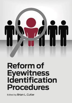 Reform of Eyewitness Identification Procedures by Brian L. Cutler