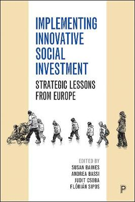 Implementing Innovative Social Investment: Strategic Lessons from Europe by Susan Baines