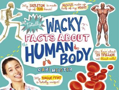 Totally Wacky Facts About the Human Body by Cari Meister