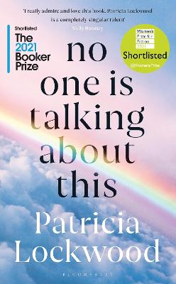 No One Is Talking About This: Shortlisted for the Booker Prize 2021 and the Women's Prize for Fiction 2021 by Patricia Lockwood