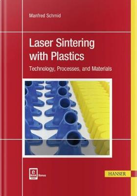 Laser Sintering with Plastics: Technology, Processes, and Materials by Manfred Schmid
