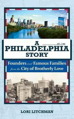 A Philadelphia Story: Founders and Famous Families from the City of Brotherly Love by Lori Litchman