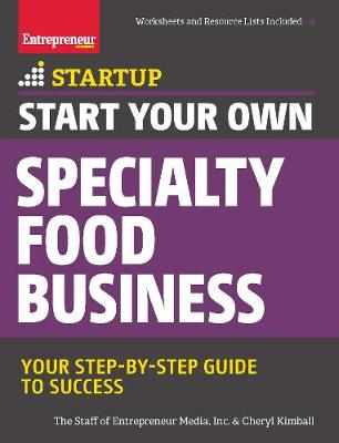 Start Your Own Specialty Food Business by The Staff of Entrepreneur Media