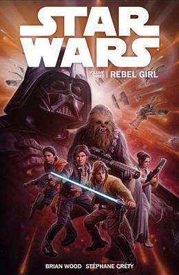 Star Wars, Volume 3: Rebel Girl by Dr Brian Wood