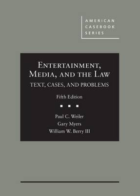 Entertainment, Media, and the Law by Paul C. Weiler