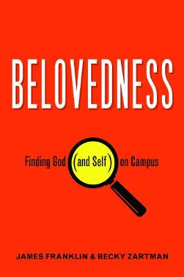 Belovedness: Finding God (and Self) on Campus by James Franklin