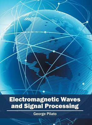 Electromagnetic Waves and Signal Processing by George Pilato