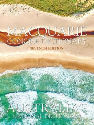 Macquarie Concise Dictionary Seventh Edition by Macquarie Dictionary